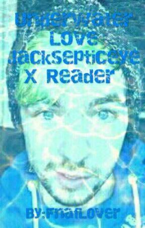 Underwater Love Jacksepticeye X Reader by FnafL0ver