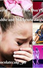 The Part of Me That You Don't See~a Dance Moms Maddie AND Mackenzie story~ by xdarcymarie