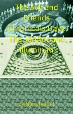 The Ava and Friends Chronicals:Dave The Janitor and Illuminati by Narwhale71