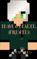 TravisXReader.  (Finished) by _sabrina_rose