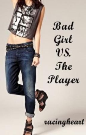 Bad Girl VS. The Player by hisracingheart