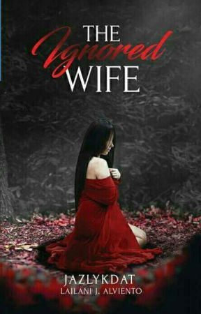 The Ignored Wife (Published by PSICOM) by jazlykdat