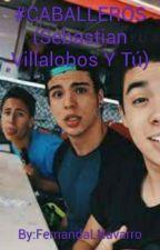#CABALLEROS (Sebastian Villalobos Y Tú) by FernandaLNavarro