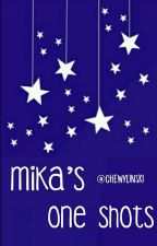 ❀ Mika's one-shots ❀ by chewylinski