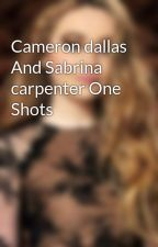 Cameron dallas And Sabrina carpenter One Shots by Crazyfangirl27