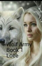Wolf Army : Loee  ( 2016) by Sum234canwrite