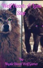 WolfHeart: A Lone Star{Book 1 of the WolfHeart trilogy} by MysticBloodWolfGamer