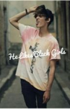 He Likes Black Girls  (Editing) by LaCole18