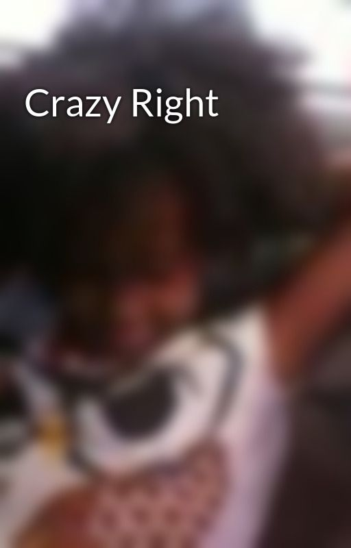 Crazy Right by kymmie4u
