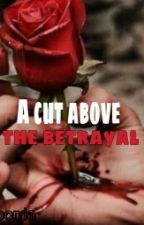 A CUT ABOVE THE BETRAYAL by xioonia
