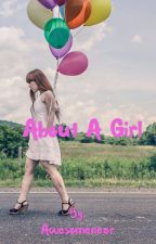 About a girl (Completed)  by Awesomeneer