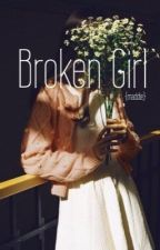 Broken Girl  by sometimes_its_maddie