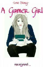 Love Story-A Gamer Girl ✔ by nrnjnnt_