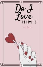 Do I Love Him ? [DILH] by yrtufino