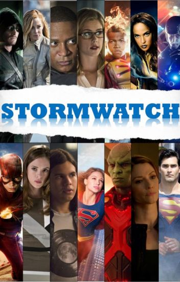 STORMWATCH (ARROW/FLASH/LoT/SUPERGIRL CROSSOVER)