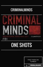 Criminal Minds One Shots by crimiinalminds