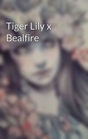 Tiger Lily x Bealfire by Lone_GirlWolf