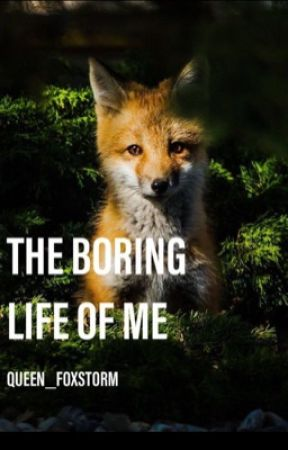 The Boring Life of Me by Queen_Foxstorm