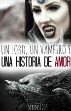 Un lobo, Un vampiro y una historia de amor TERMINADA by Sirens1239