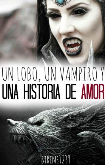 Un lobo, Un vampiro y una historia de amor TERMINADA