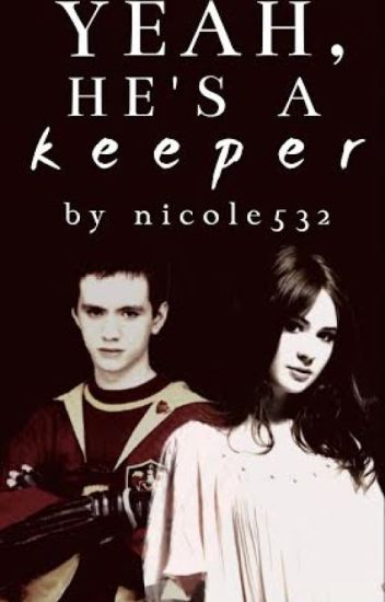 Yeah, He's a Keeper. (Oliver Wood Fan-Fic)