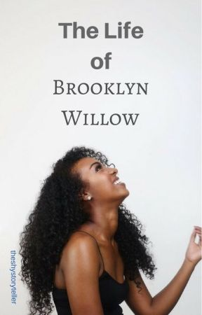 The Life of Brooklyn Willow by theshystoryteller
