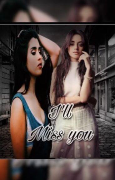 I'll miss you (Camren).