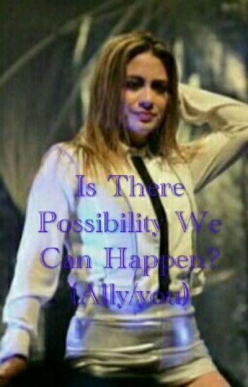 Is There Possibility We Can Happen? (Ally/you)