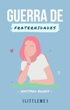 GUERRA DE FRATERNIDADES by 1LittleMe1