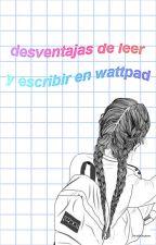 desventajas de leer y escribir en wattpad ☹ by DiarioDeUnaJoven