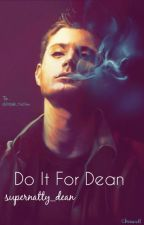 Do It For Dean by supernatty_dean