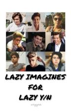 Lazy Imagines For Lazy Y/N✔ by weyyna