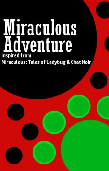 Miraculous Adventure - a Miraculous Ladybug fanfic