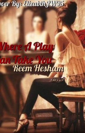 Where A Play Can Take You? by reemhesham