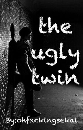 The Ugly Twin #Wattys2017 by ohfxckingsekai