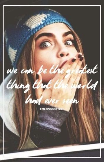 we could be the greatest thing that the world has ever seen || [n.l book two]