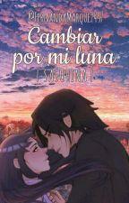 Cambiar Por Mi Luna by FernandaMarquez457