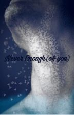 Never enough (of you) by KC1013