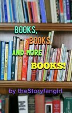 Books, Books, & More BOOKS! by theStoryfangirl