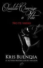 Quédate Conmigo o vete (Libro 2 - Trilogía quédate conmigo) by KrisBuendia