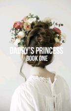 •Daddy's Princess• [Book 1] by Qxeen_Hxlle
