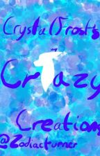 CrystalFrost's Crazy Creations by Zodiacturner