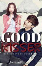 Good Kisser 1: Her Greatest Downfall [SEASON1] by AwssamiGalaxy