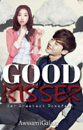 Good Kisser 1: Her Greatest Downfall [SEASON1]