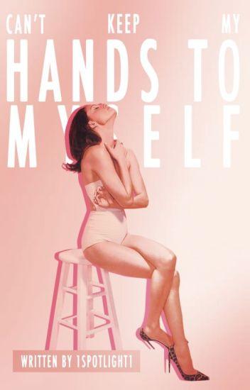 Hands to Myself ➰ M.D  ✓