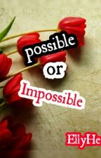 Possible Or Impossible by EllyHermawati