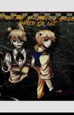 SpringTrap X Reader X Goldie Hated Or Not   by HideAwaySoLong2000