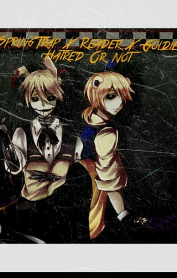 SpringTrap X Reader X Goldie Hated Or Not