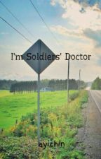 I'm Soldiers' Doctor by ayichin
