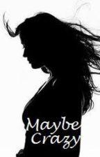 Maybe Crazy by BlueMidnightStar